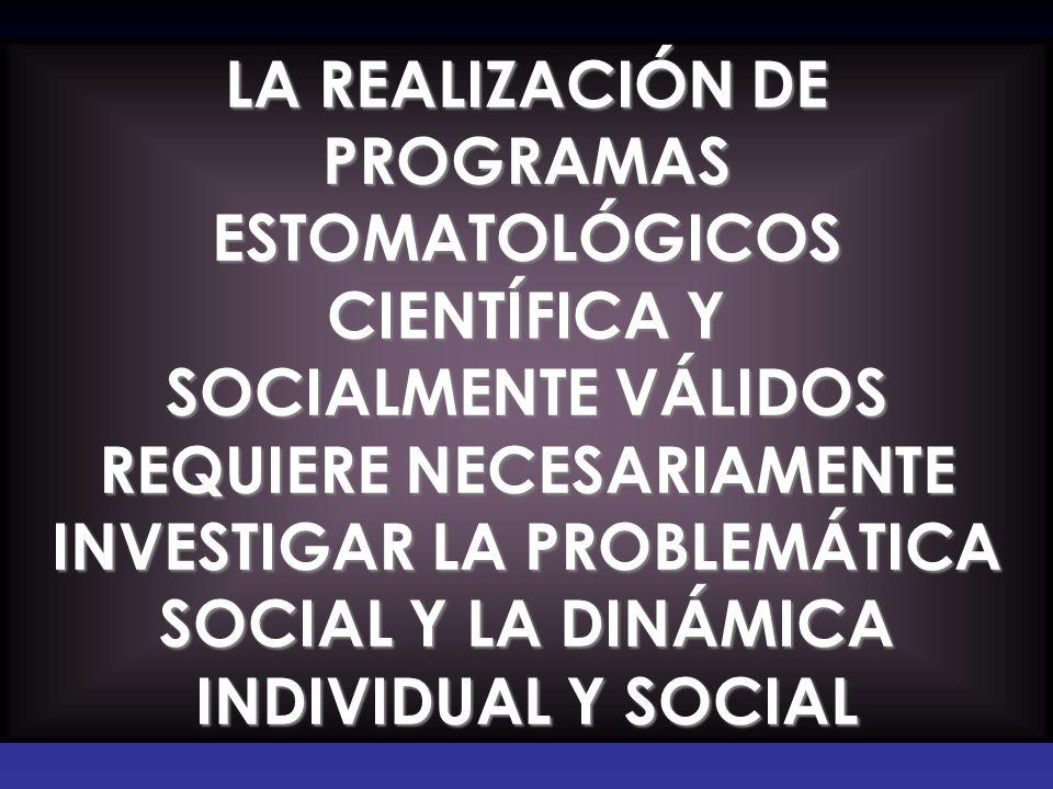 PROGRAMAS ESTOMATOLÓGICOS CIENTÍFICA Y SOCIALMENTE VÁLIDOS