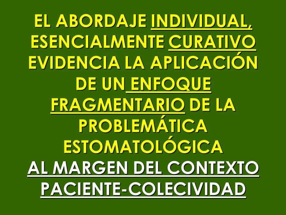 EL ABORDAJE INDIVIDUAL, ESENCIALMENTE CURATIVO EVIDENCIA LA APLICACIÓN