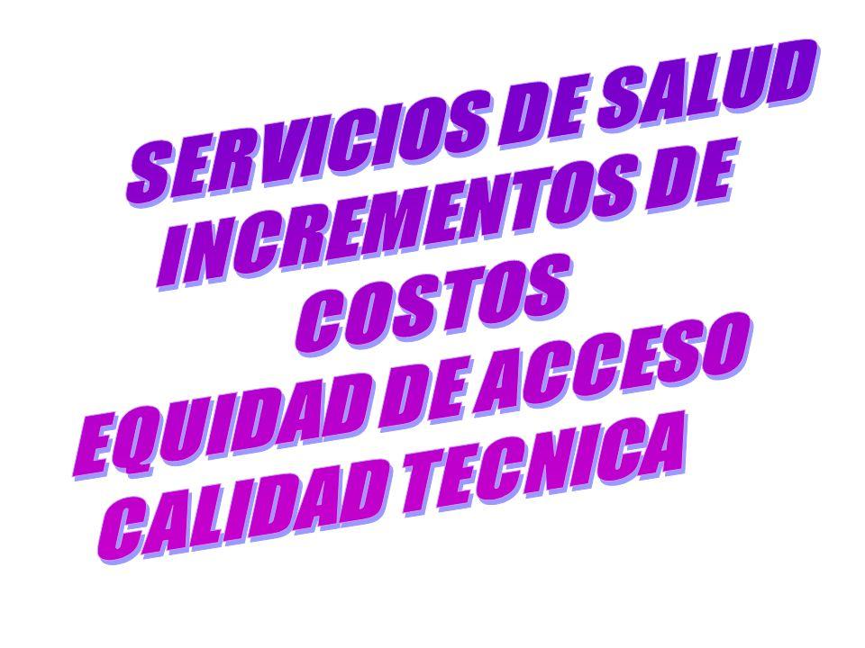 SERVICIOS DE SALUD INCREMENTOS DE COSTOS EQUIDAD DE ACCESO CALIDAD TECNICA
