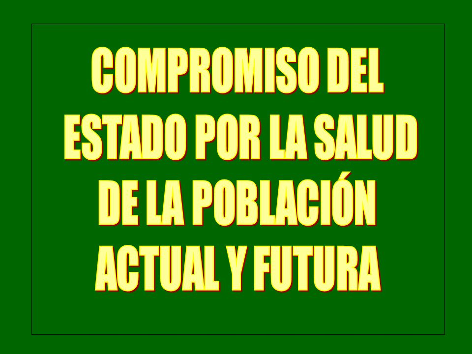 COMPROMISO DEL ESTADO POR LA SALUD DE LA POBLACIÓN ACTUAL Y FUTURA