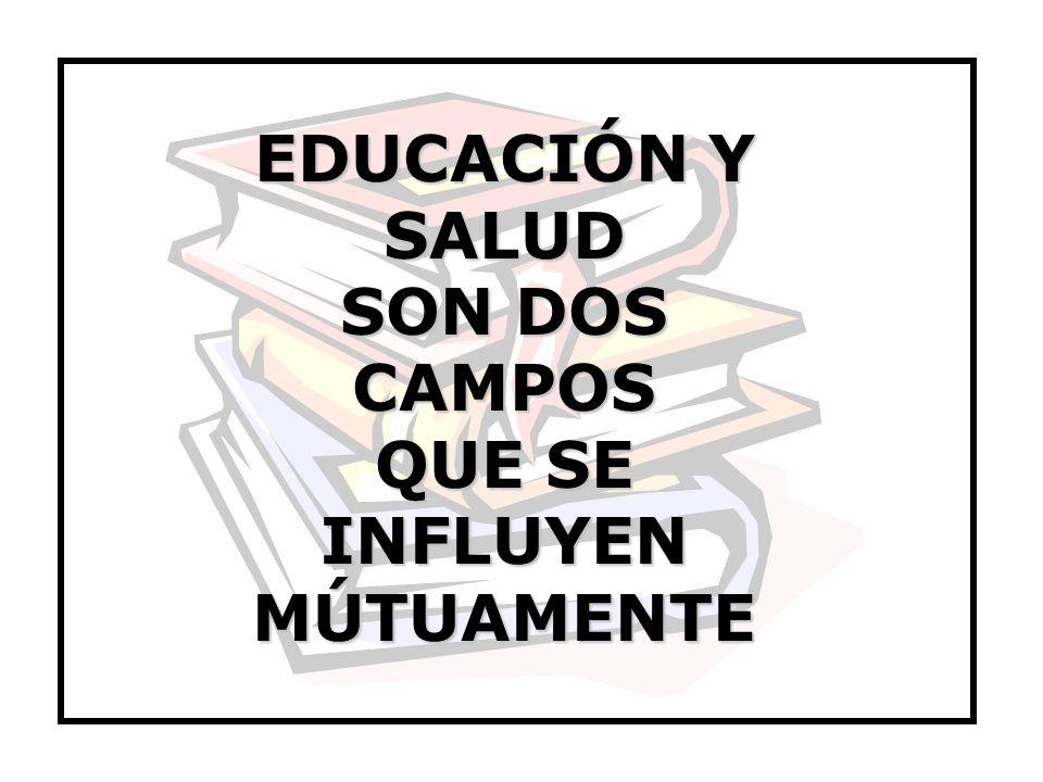 EDUCACIÓN Y SALUD SON DOS CAMPOS QUE SE INFLUYEN MÚTUAMENTE