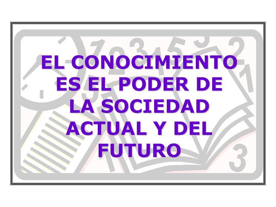 EL CONOCIMIENTO ES EL PODER DE LA SOCIEDAD ACTUAL Y DEL FUTURO