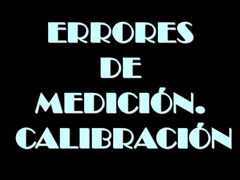 ERRORES DE MEDICIÓN. CALIBRACIÓN