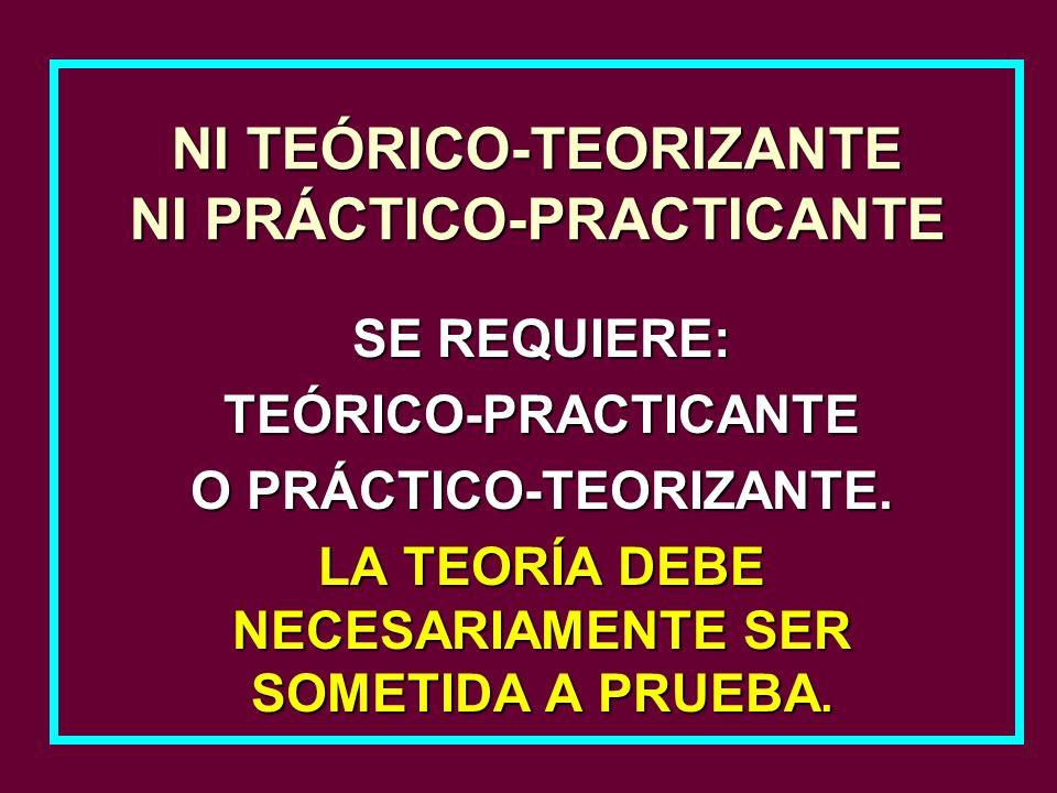 NI TEÓRICO-TEORIZANTE NI PRÁCTICO-PRACTICANTE