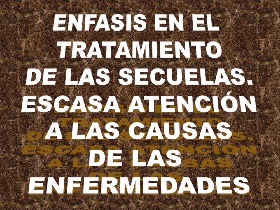 ENFASIS EN EL TRATAMIENTO DE LAS SECUELAS. ESCASA ATENCIÓN A LAS CAUSAS DE LAS ENFERMEDADES