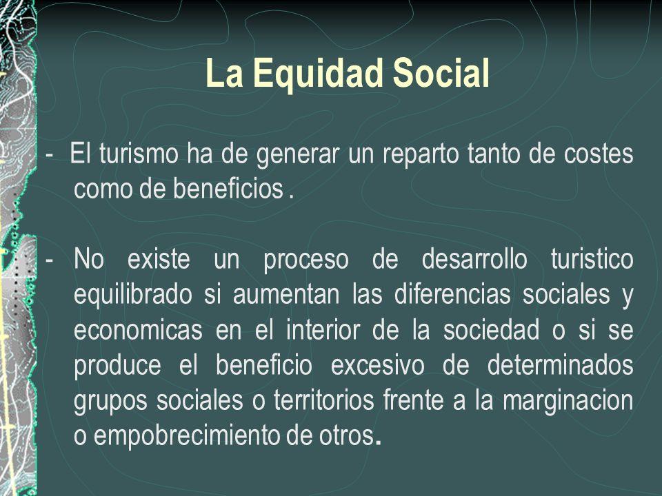 La Equidad Social- El turismo ha de generar un reparto tanto de costes como de beneficios .