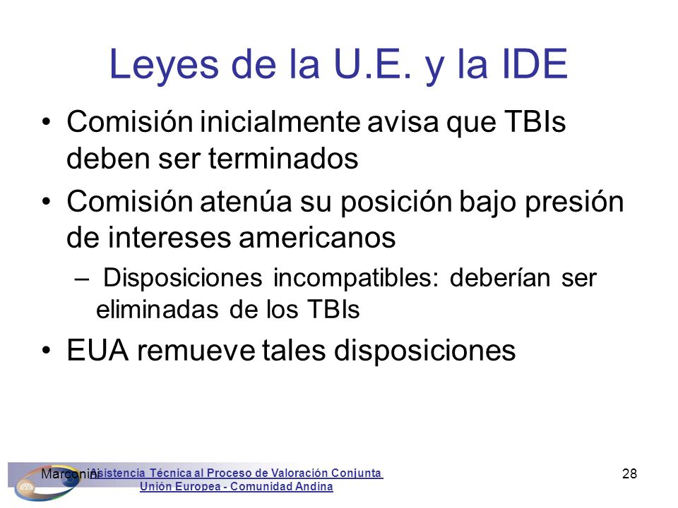 Leyes de la U.E. y la IDEComisión inicialmente avisa que TBIs deben ser terminados. Comisión atenúa su posición bajo presión de intereses americanos.