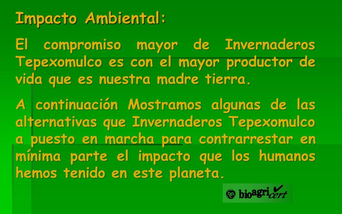 Impacto Ambiental:El compromiso mayor de Invernaderos Tepexomulco es con el mayor productor de vida que es nuestra madre tierra.