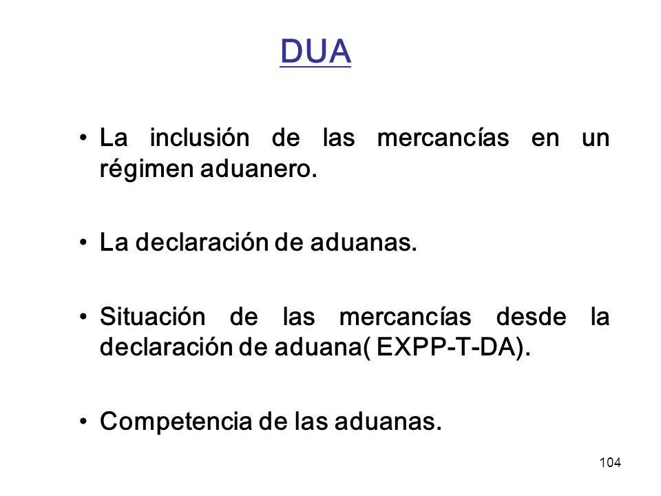 DUA La inclusión de las mercancías en un régimen aduanero.