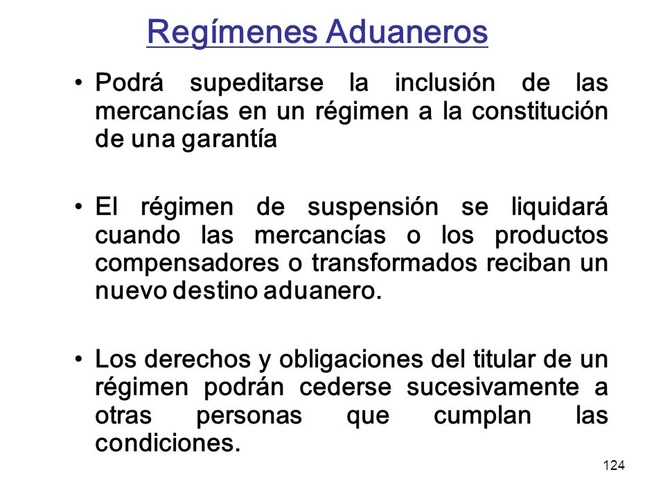 Regímenes Aduaneros Podrá supeditarse la inclusión de las mercancías en un régimen a la constitución de una garantía.