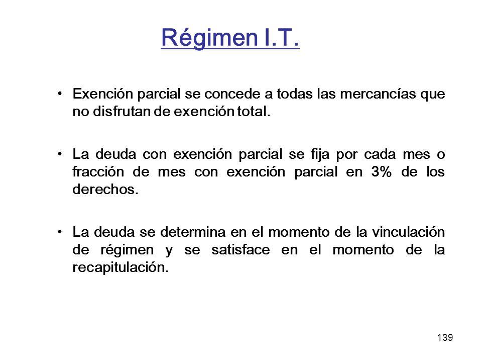 Régimen I.T. Exención parcial se concede a todas las mercancías que no disfrutan de exención total.