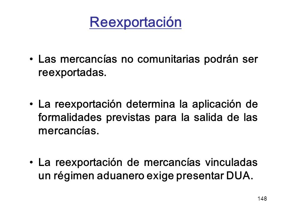 Reexportación Las mercancías no comunitarias podrán ser reexportadas.