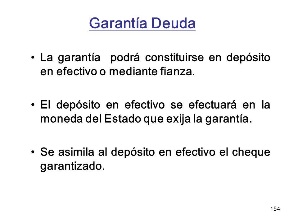 Garantía Deuda La garantía podrá constituirse en depósito en efectivo o mediante fianza.