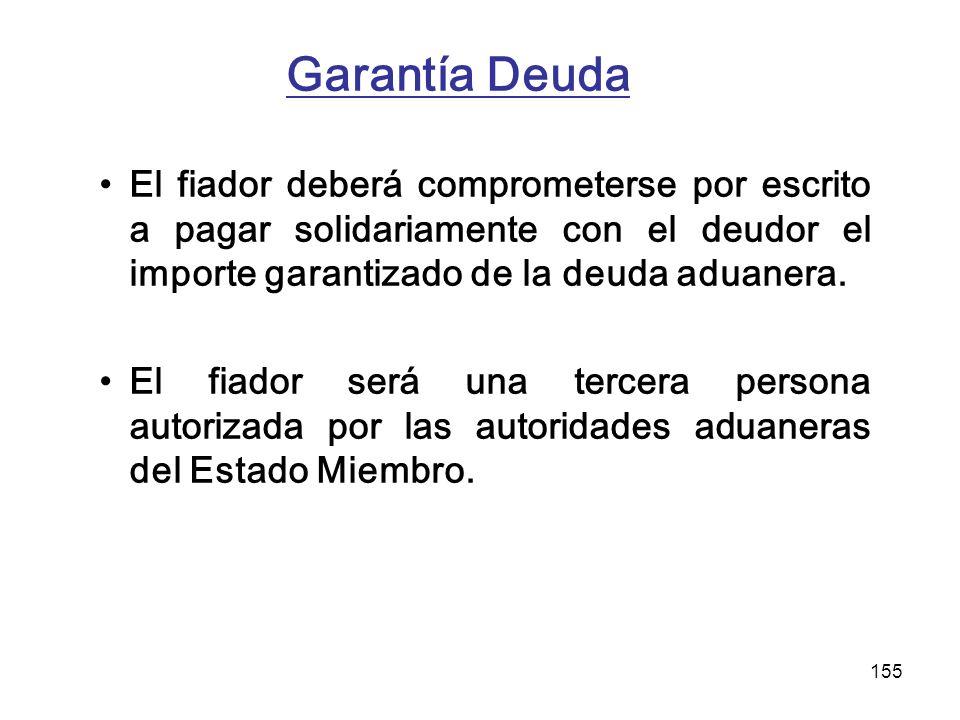 Garantía Deuda El fiador deberá comprometerse por escrito a pagar solidariamente con el deudor el importe garantizado de la deuda aduanera.