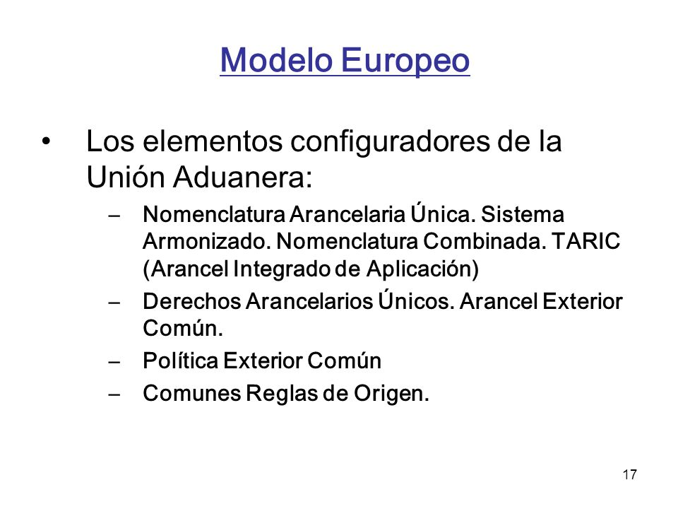 Modelo Europeo Los elementos configuradores de la Unión Aduanera: