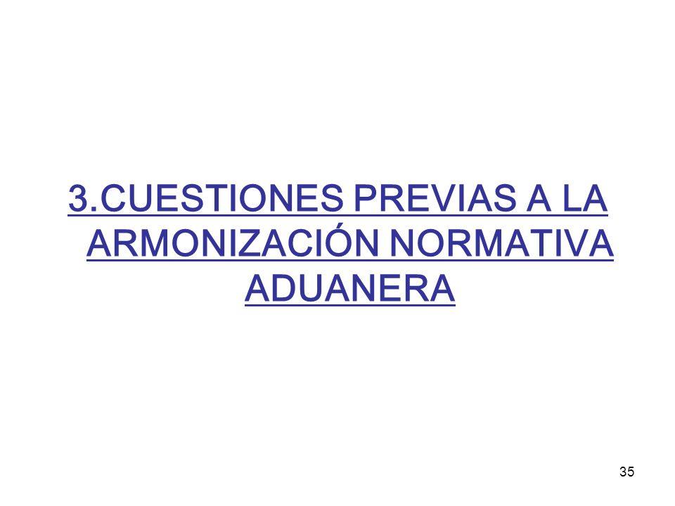 3.CUESTIONES PREVIAS A LA ARMONIZACIÓN NORMATIVA ADUANERA