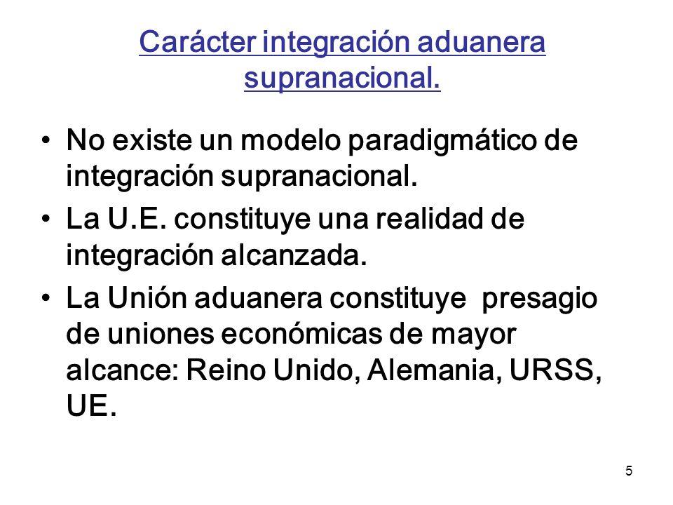 Carácter integración aduanera supranacional.