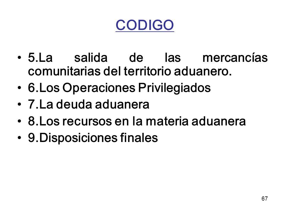 CODIGO 5.La salida de las mercancías comunitarias del territorio aduanero. 6.Los Operaciones Privilegiados.