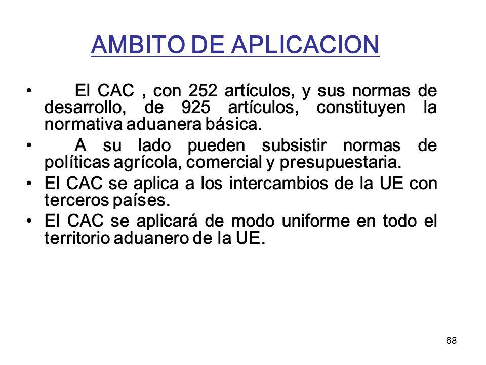 AMBITO DE APLICACION El CAC , con 252 artículos, y sus normas de desarrollo, de 925 artículos, constituyen la normativa aduanera básica.