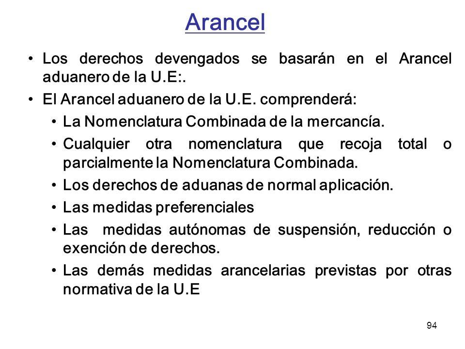 Arancel Los derechos devengados se basarán en el Arancel aduanero de la U.E:. El Arancel aduanero de la U.E. comprenderá: