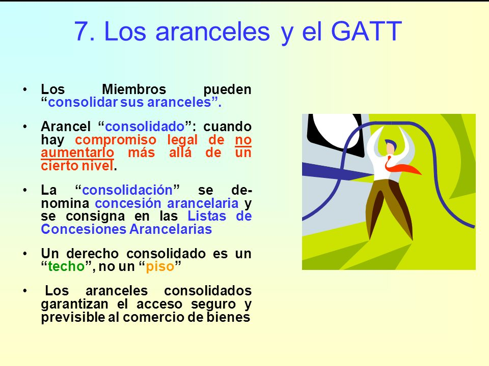 7. Los aranceles y el GATTLos Miembros pueden consolidar sus aranceles .