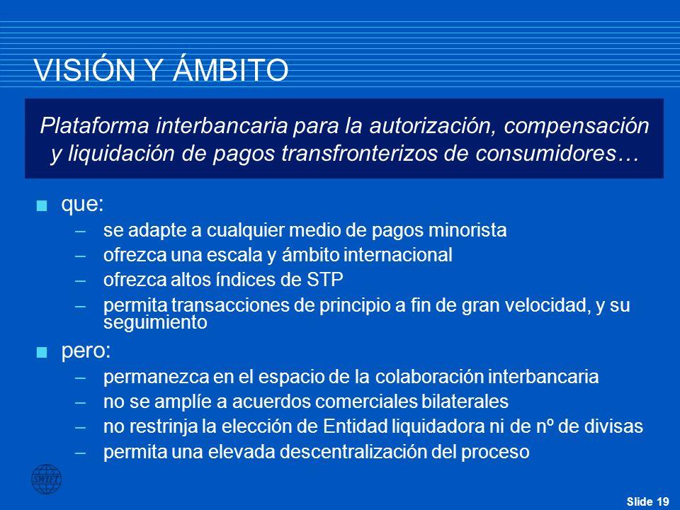VISIÓN Y ÁMBITO Plataforma interbancaria para la autorización, compensación y liquidación de pagos transfronterizos de consumidores…