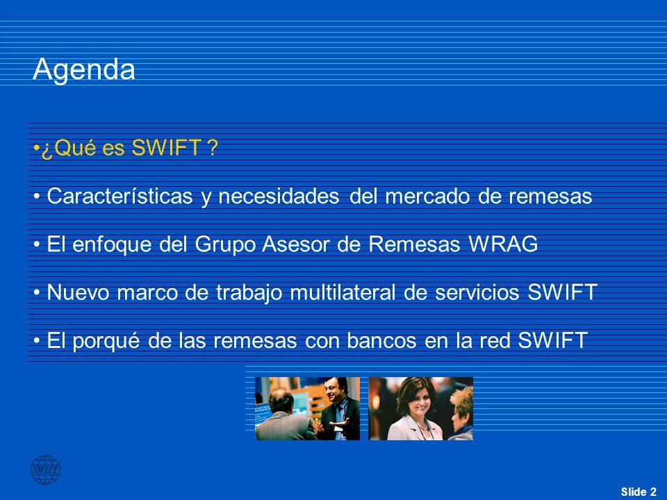 Agenda ¿Qué es SWIFT Características y necesidades del mercado de remesas. El enfoque del Grupo Asesor de Remesas WRAG.