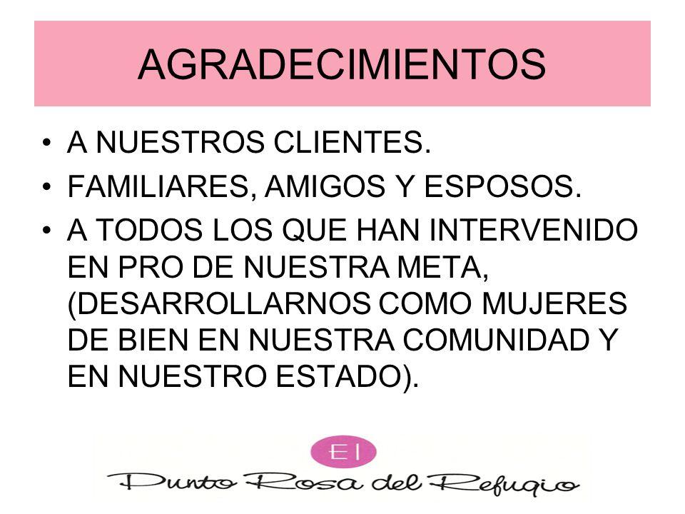 AGRADECIMIENTOS A NUESTROS CLIENTES. FAMILIARES, AMIGOS Y ESPOSOS.