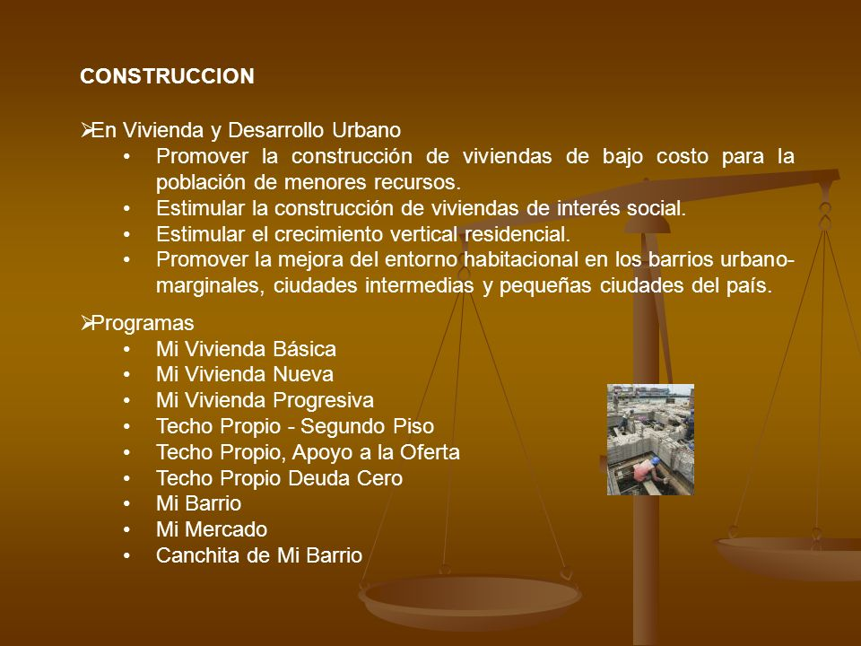 CONSTRUCCION En Vivienda y Desarrollo Urbano. Promover la construcción de viviendas de bajo costo para la población de menores recursos.