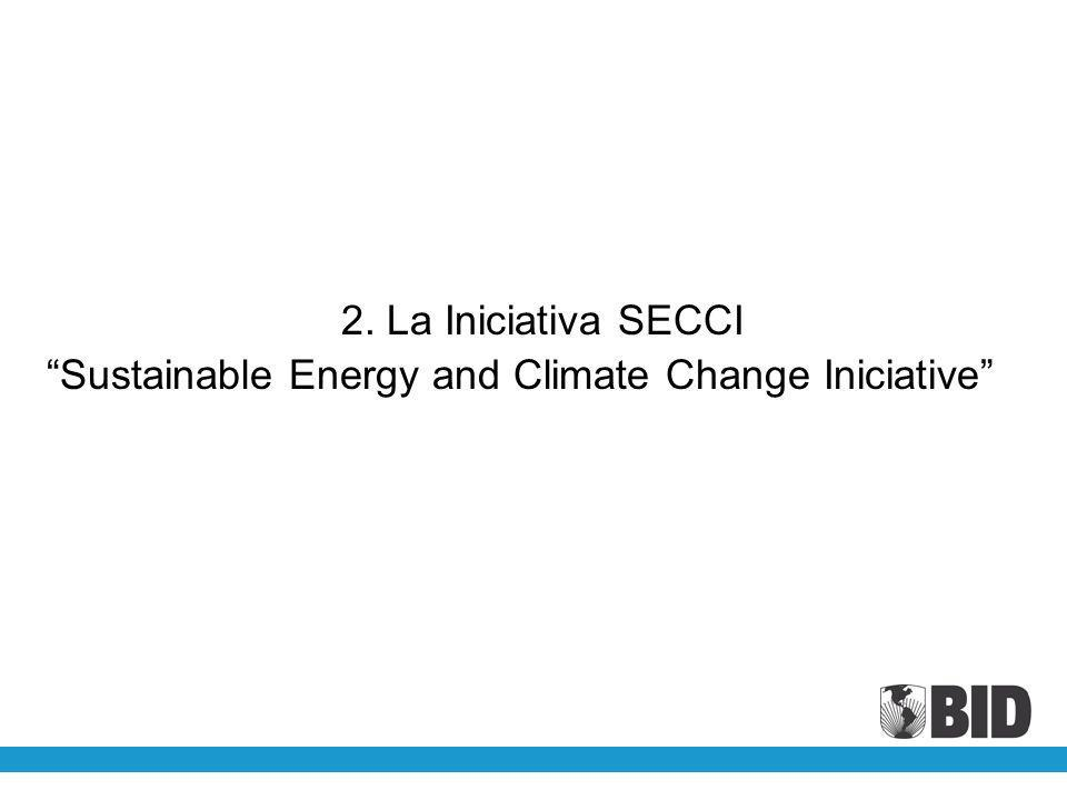 2. La Iniciativa SECCI Sustainable Energy and Climate Change Iniciative