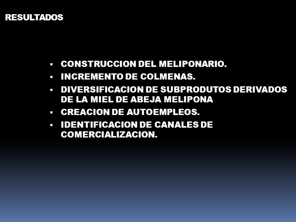 RESULTADOSCONSTRUCCION DEL MELIPONARIO. INCREMENTO DE COLMENAS. DIVERSIFICACION DE SUBPRODUTOS DERIVADOS DE LA MIEL DE ABEJA MELIPONA.