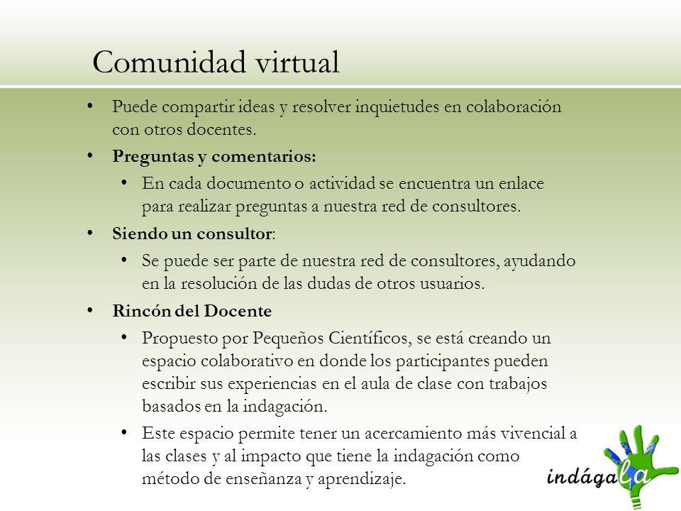 Comunidad virtual Puede compartir ideas y resolver inquietudes en colaboración con otros docentes. Preguntas y comentarios: