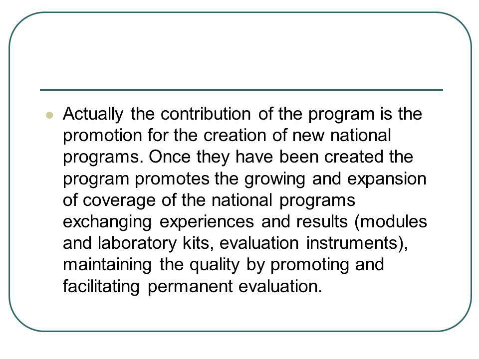 Actually the contribution of the program is the promotion for the creation of new national programs.