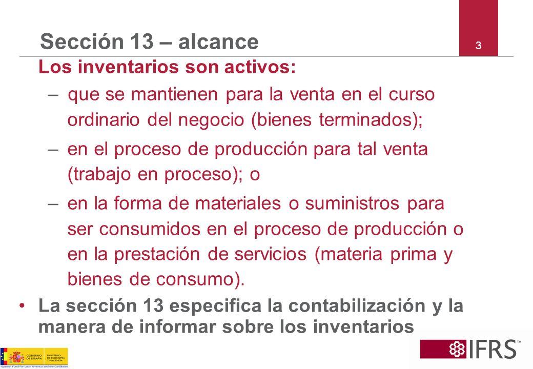 Sección 13 – alcance 3. Los inventarios son activos: que se mantienen para la venta en el curso ordinario del negocio (bienes terminados);