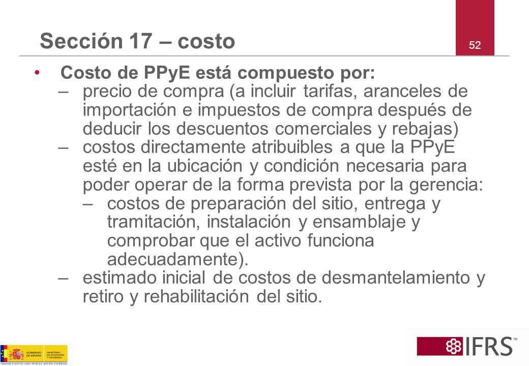 Sección 17 – costo Costo de PPyE está compuesto por: