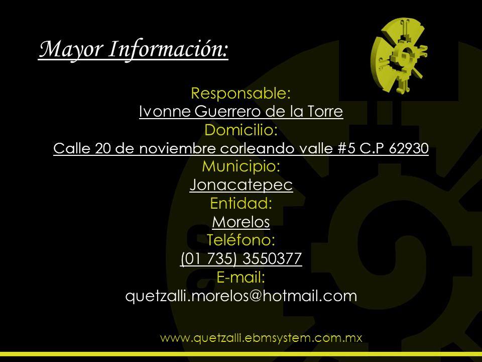 Mayor Información: Responsable: Ivonne Guerrero de la Torre Domicilio: