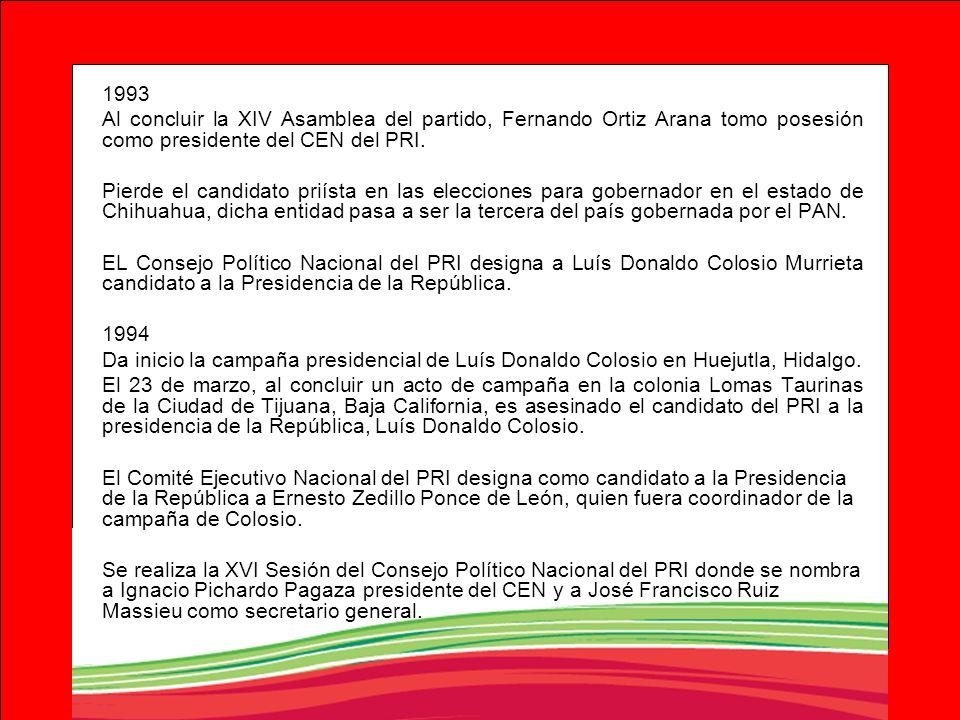 1993 Al concluir la XIV Asamblea del partido, Fernando Ortiz Arana tomo posesión como presidente del CEN del PRI.