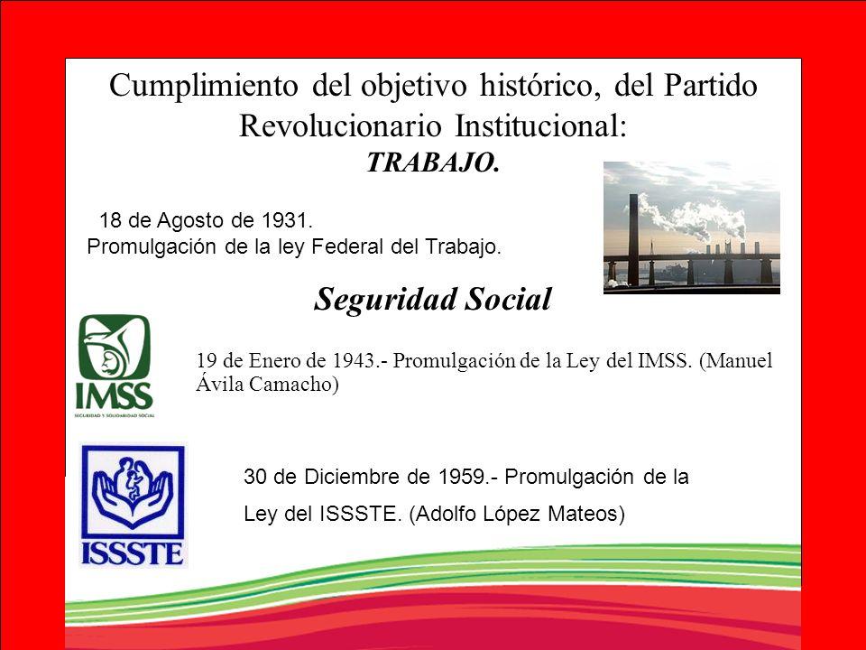 Cumplimiento del objetivo histórico, del Partido Revolucionario Institucional: TRABAJO. Seguridad Social