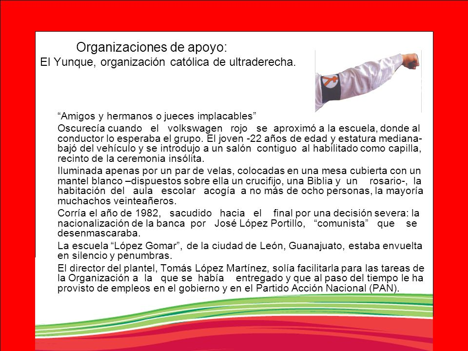 Organizaciones de apoyo: El Yunque, organización católica de ultraderecha.
