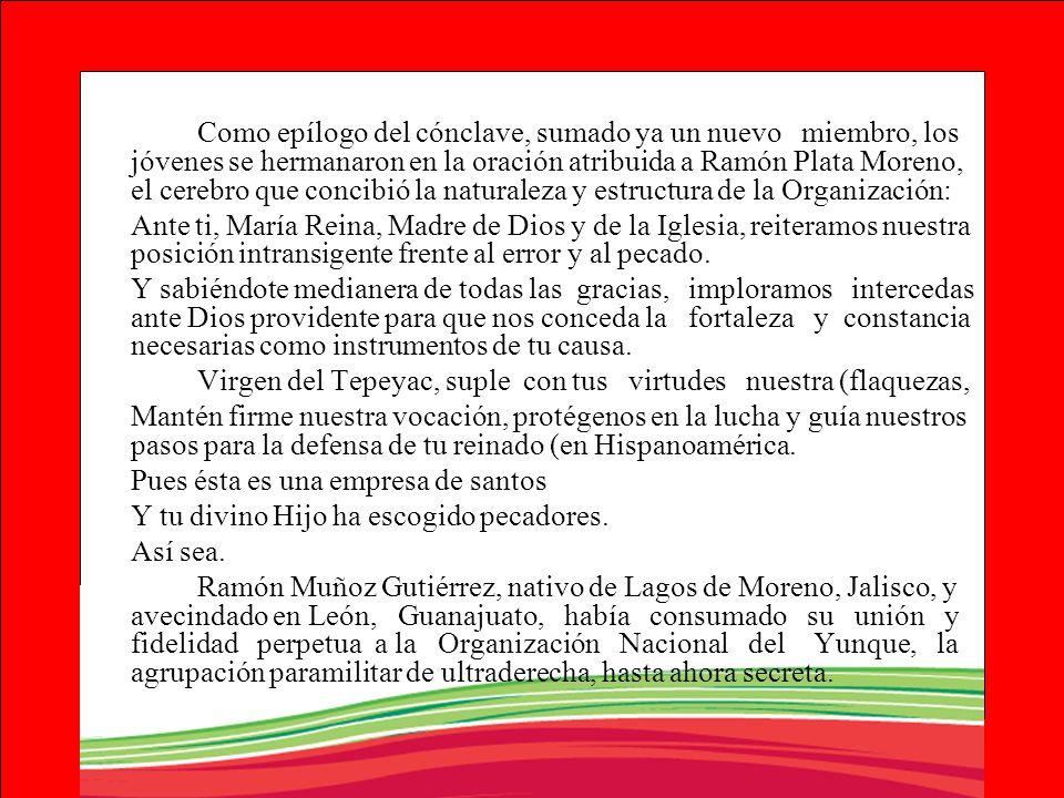 Como epílogo del cónclave, sumado ya un nuevo miembro, los jóvenes se hermanaron en la oración atribuida a Ramón Plata Moreno, el cerebro que concibió la naturaleza y estructura de la Organización: