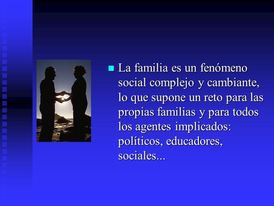 La familia es un fenómeno social complejo y cambiante, lo que supone un reto para las propias familias y para todos los agentes implicados: políticos, educadores, sociales...