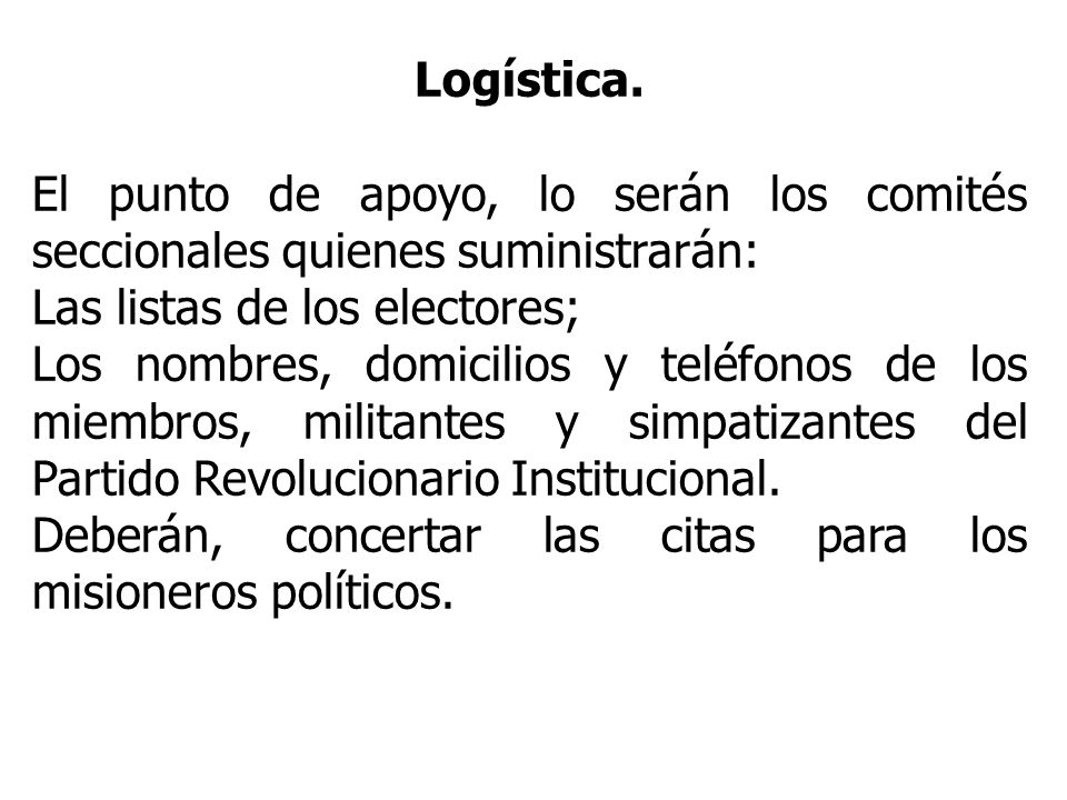 Logística. El punto de apoyo, lo serán los comités seccionales quienes suministrarán: Las listas de los electores;