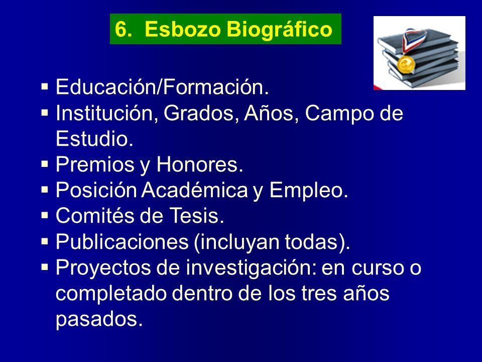 6. Esbozo BiográficoEducación/Formación. Institución, Grados, Años, Campo de Estudio. Premios y Honores.
