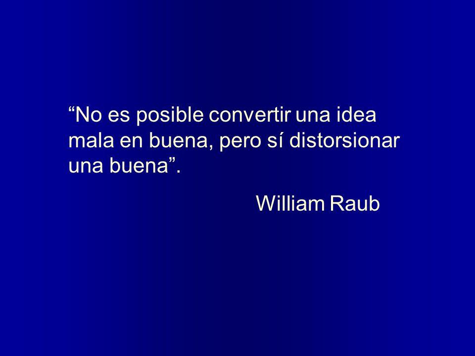 No es posible convertir una idea mala en buena, pero sí distorsionar una buena .