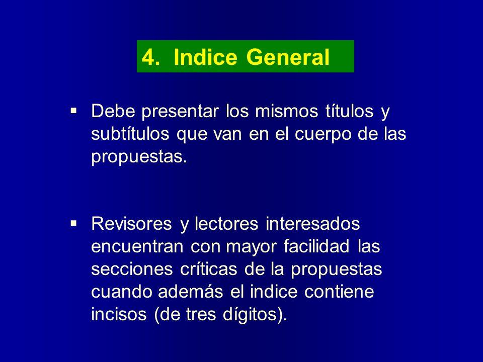 4. Indice General Debe presentar los mismos títulos y subtítulos que van en el cuerpo de las propuestas.