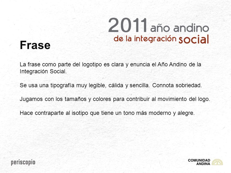 Frase La frase como parte del logotipo es clara y enuncia el Año Andino de la Integración Social.