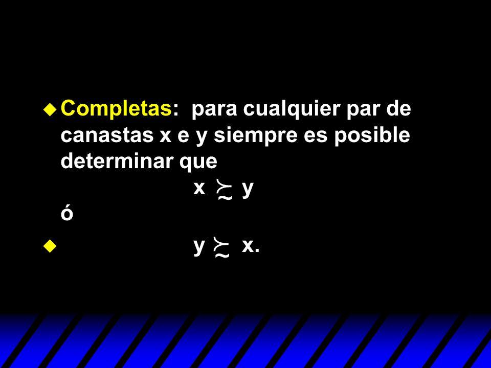 Completas: para cualquier par de canastas x e y siempre es posible determinar que x y ó