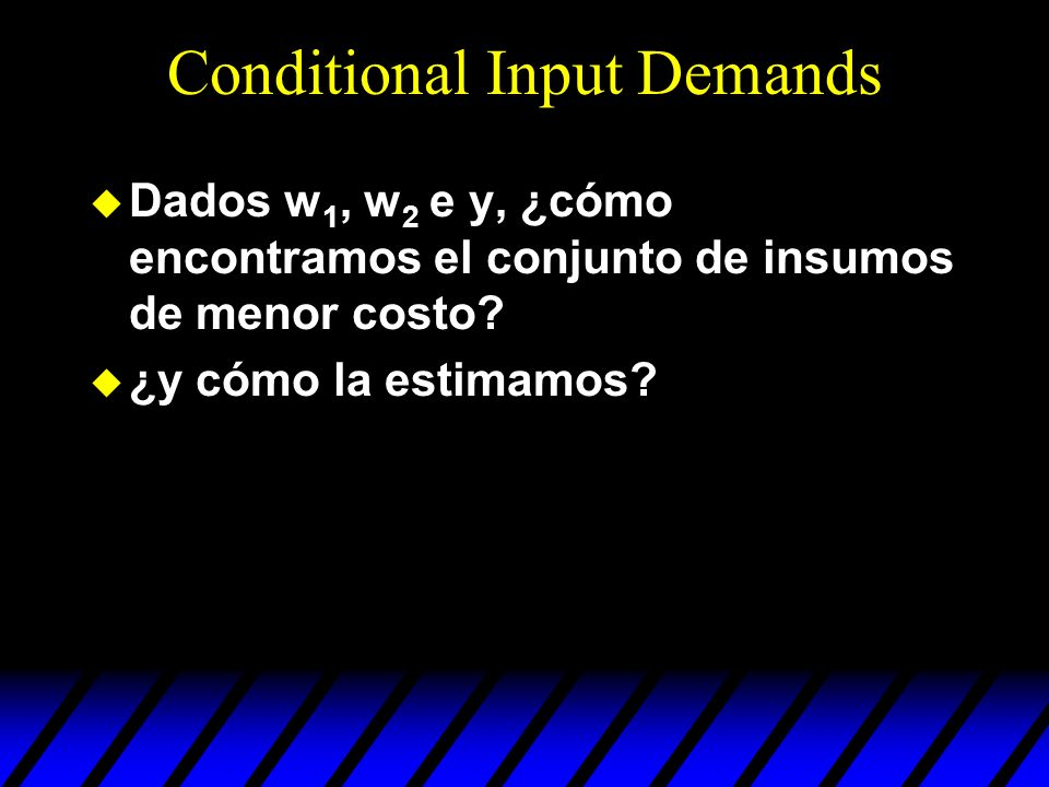 Conditional Input Demands
