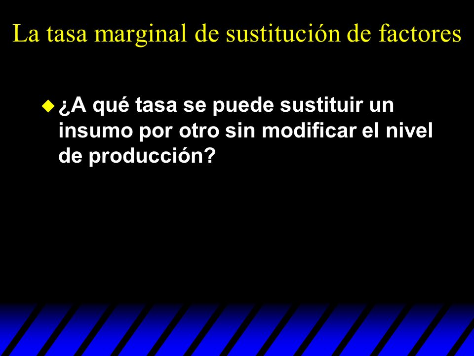 La tasa marginal de sustitución de factores