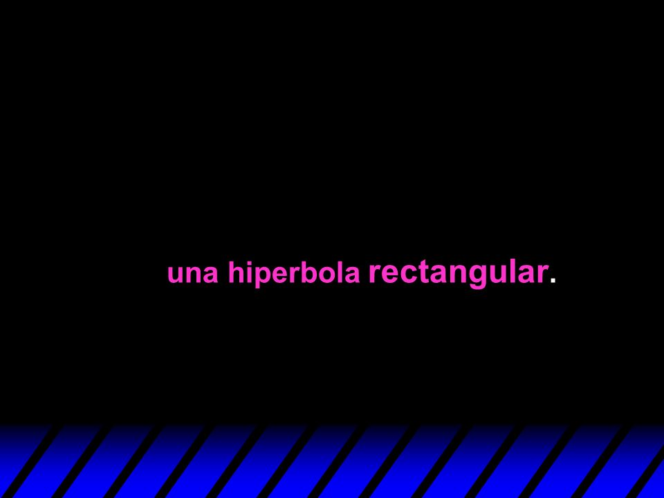 una hiperbola rectangular.